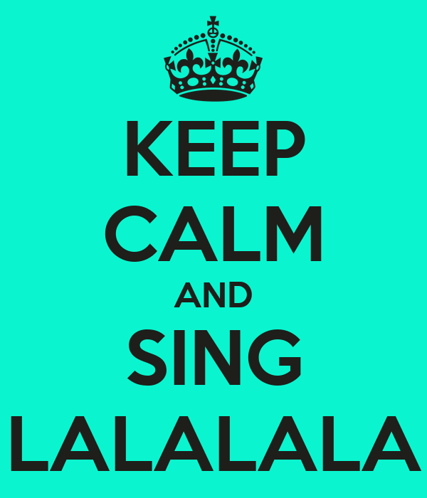 KEEP CALM AND SING LALALALA