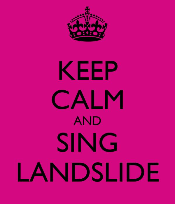 KEEP CALM AND SING LANDSLIDE