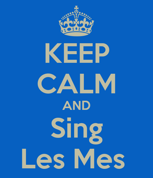 KEEP CALM AND Sing Les Mes