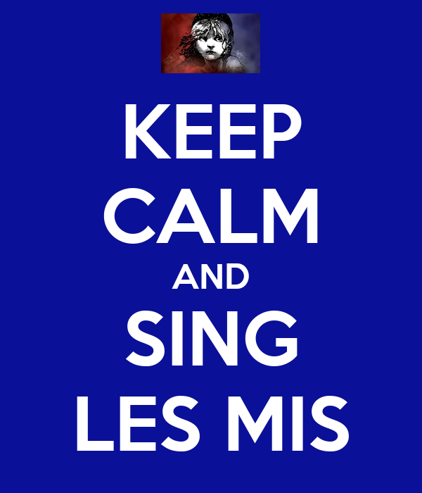 KEEP CALM AND SING LES MIS