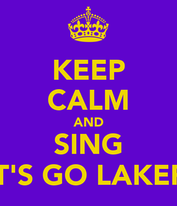 KEEP CALM AND SING LET'S GO LAKERS!