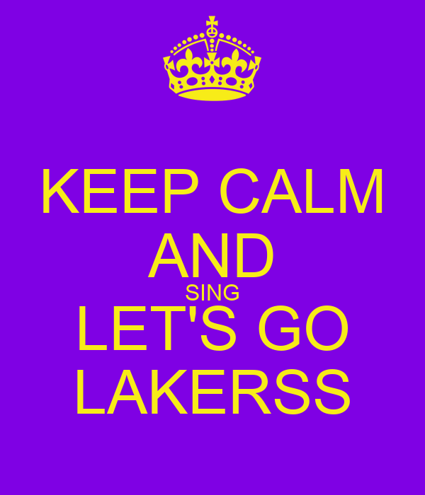 KEEP CALM AND SING LET'S GO LAKERSS