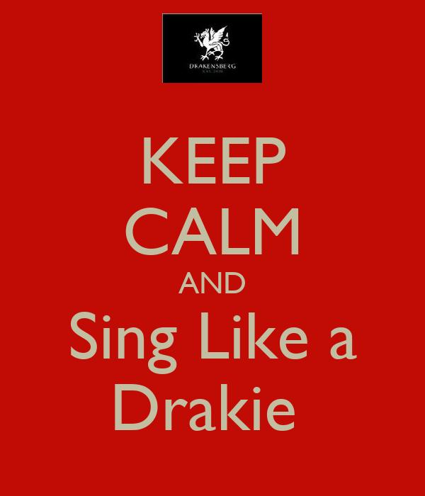 KEEP CALM AND Sing Like a Drakie