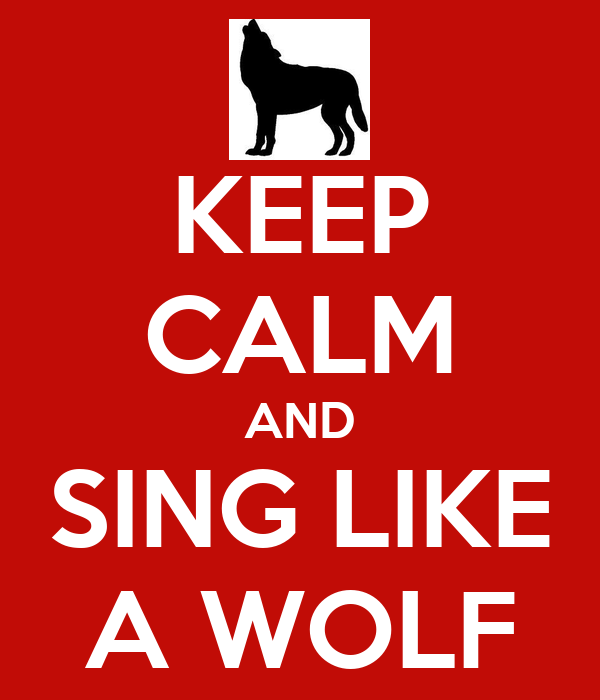 KEEP CALM AND SING LIKE A WOLF