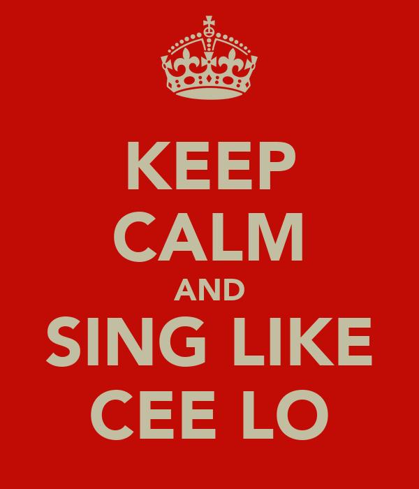 KEEP CALM AND SING LIKE CEE LO