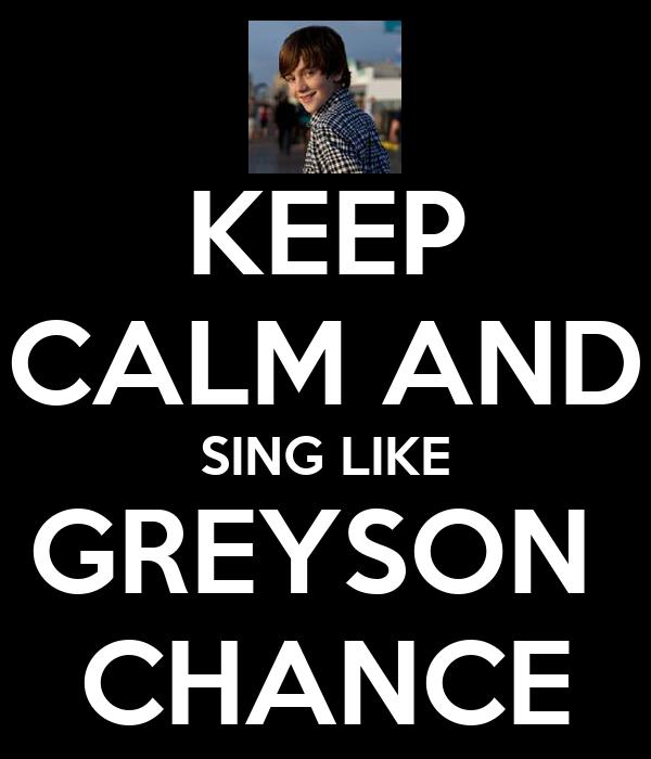 KEEP CALM AND SING LIKE GREYSON  CHANCE