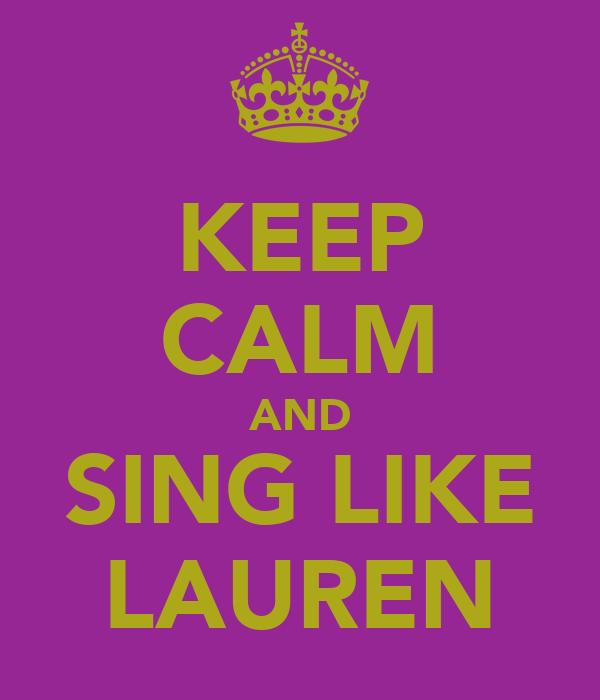 KEEP CALM AND SING LIKE LAUREN