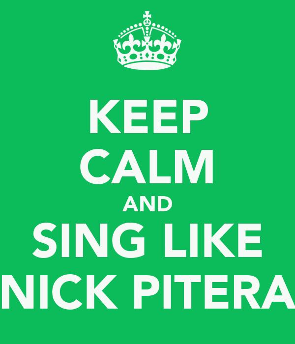 KEEP CALM AND SING LIKE NICK PITERA