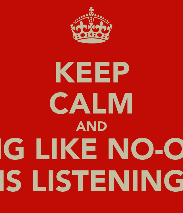 KEEP CALM AND SING LIKE NO-ONE IS LISTENING