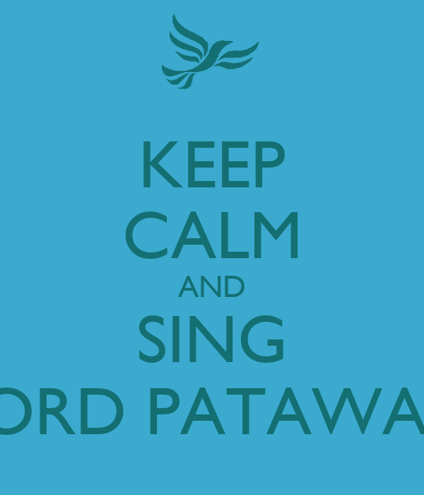 KEEP CALM AND SING LORD PATAWAD