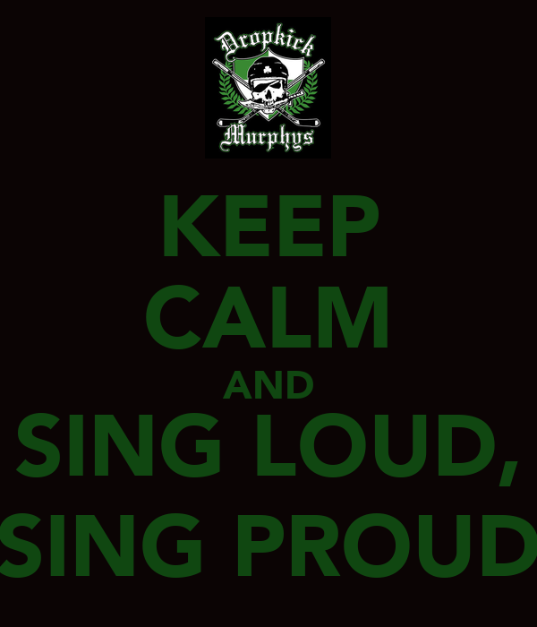 KEEP CALM AND SING LOUD, SING PROUD