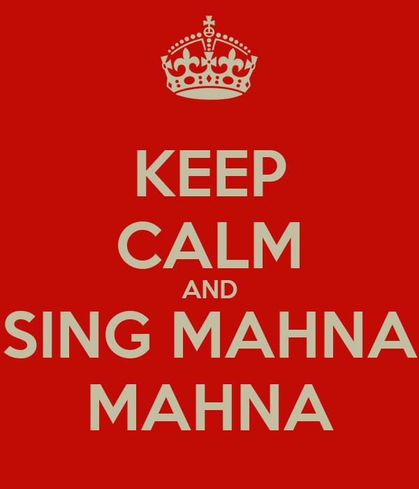 KEEP CALM AND SING MAHNA MAHNA