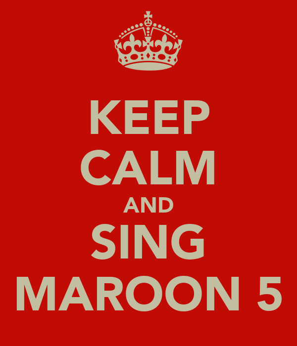KEEP CALM AND SING MAROON 5