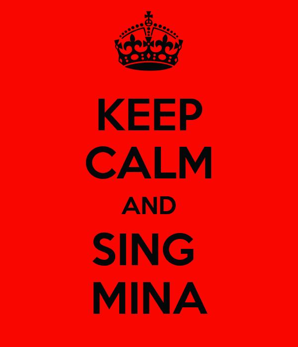 KEEP CALM AND SING  MINA