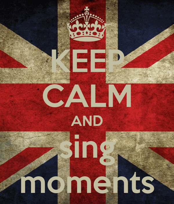 KEEP CALM AND sing moments
