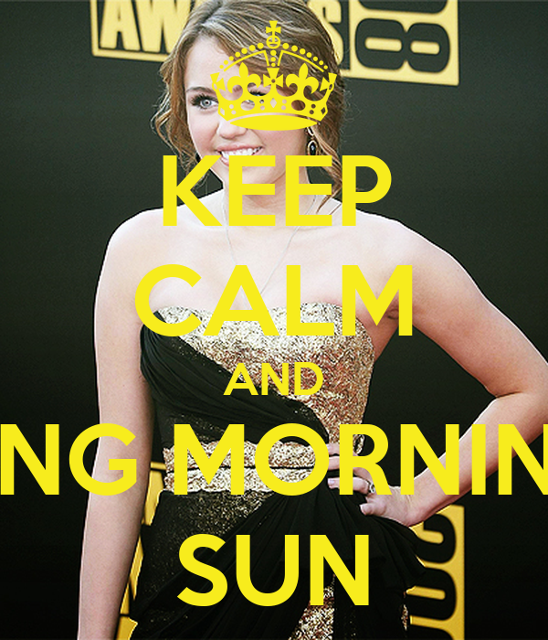 KEEP CALM AND SING MORNING SUN