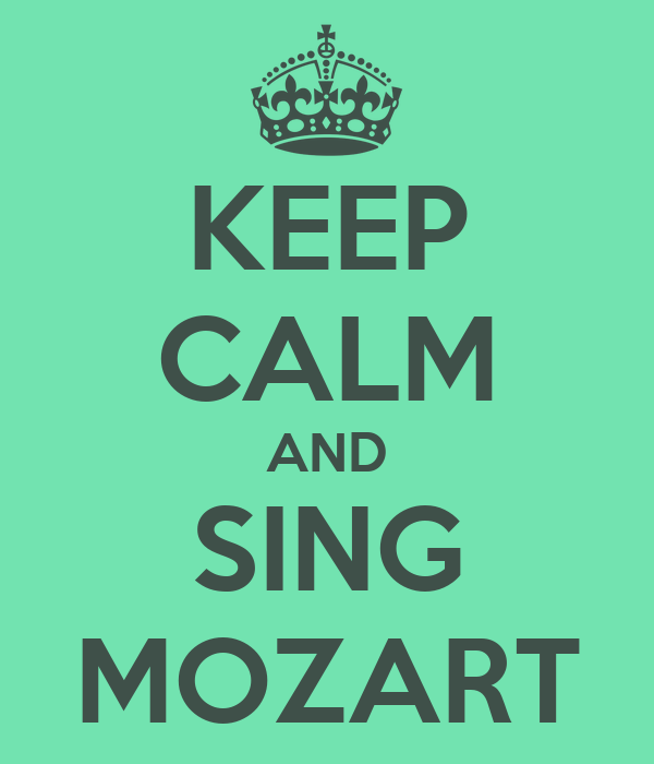 KEEP CALM AND SING MOZART