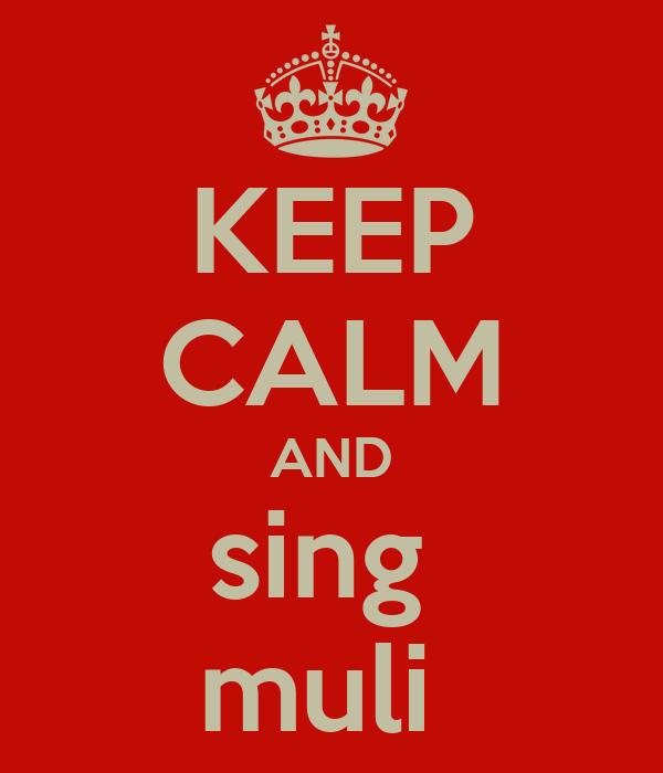 KEEP CALM AND sing  muli