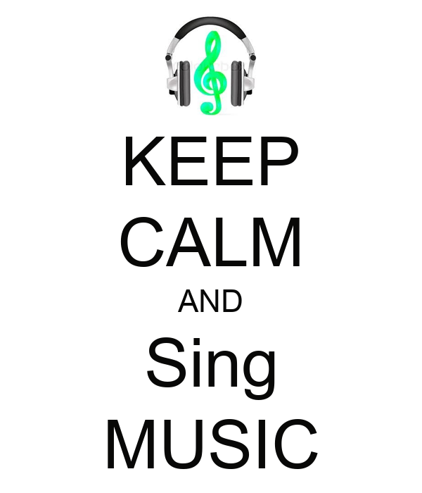 KEEP CALM AND Sing MUSIC