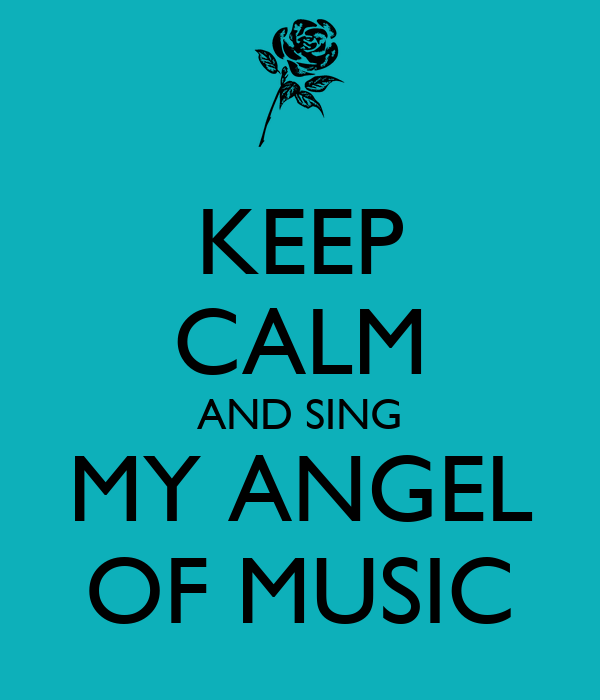 KEEP CALM AND SING MY ANGEL OF MUSIC