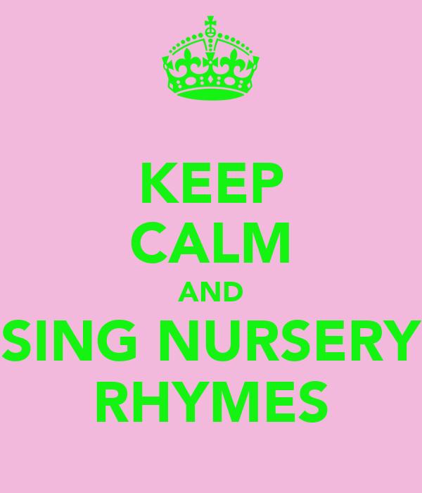 KEEP CALM AND SING NURSERY RHYMES