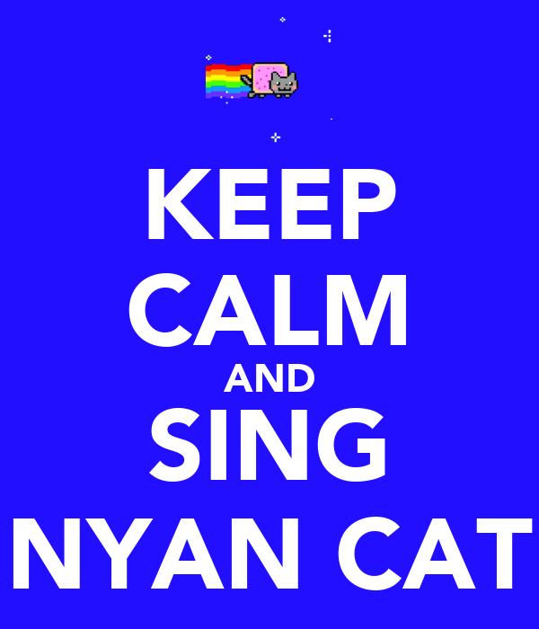KEEP CALM AND SING NYAN CAT