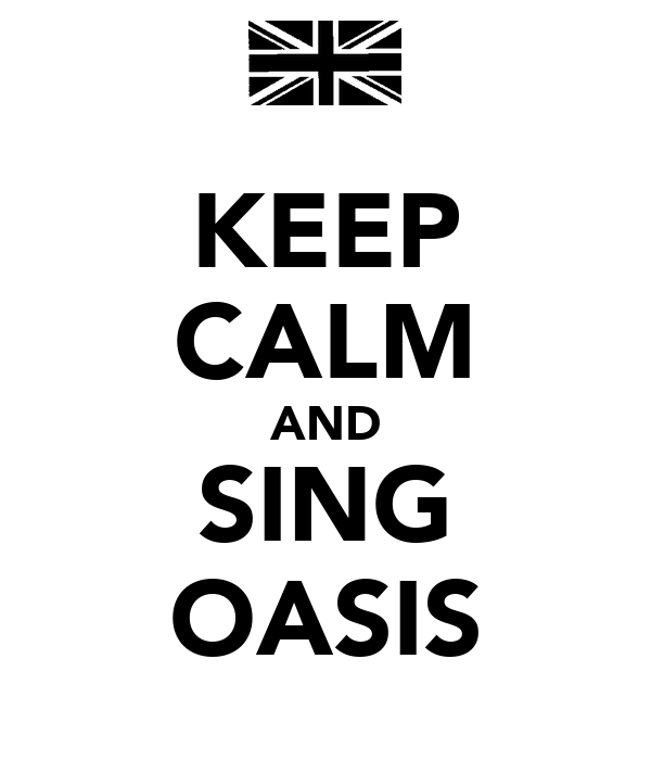KEEP CALM AND SING OASIS