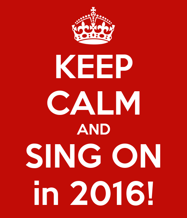 KEEP CALM AND SING ON in 2016!