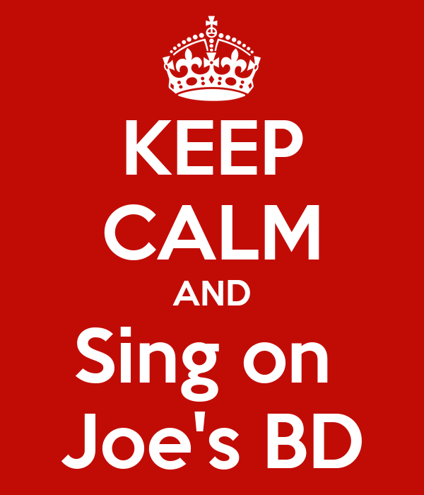 KEEP CALM AND Sing on  Joe's BD
