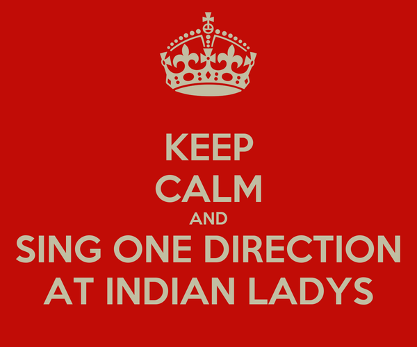 KEEP CALM AND SING ONE DIRECTION AT INDIAN LADYS