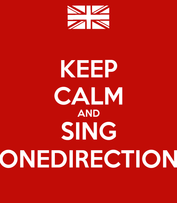 KEEP CALM AND SING ONEDIRECTION