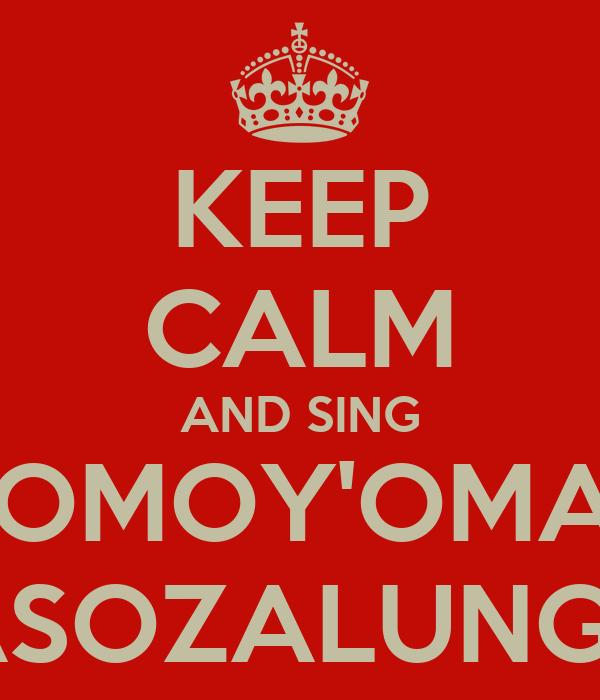 KEEP CALM AND SING ONOMOY'OMAKA ASOZALUNGE