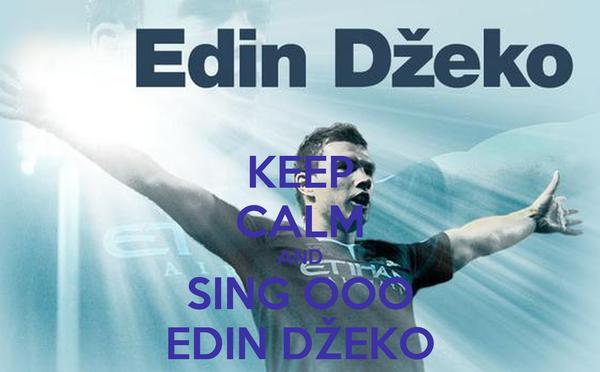 KEEP CALM AND SING OOO EDIN DŽEKO