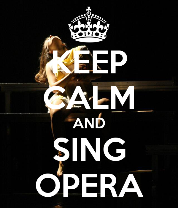 KEEP CALM AND SING OPERA