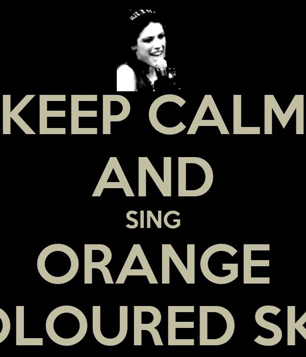 "KEEP CALM AND SING ORANGE COLOURED SKY"""