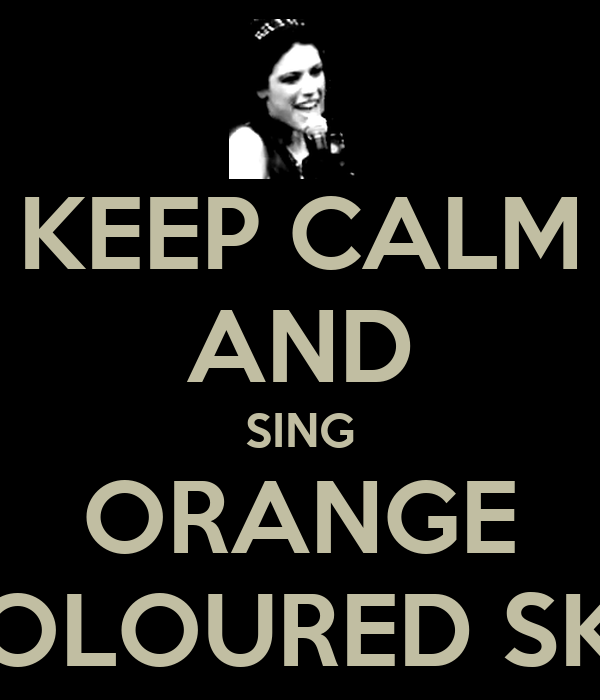 KEEP CALM AND SING ORANGE COLOURED SKY