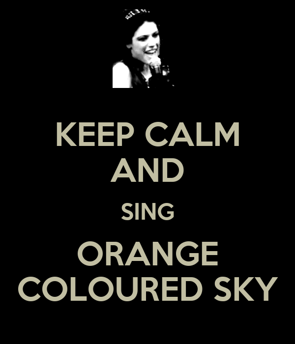 KEEP CALM AND SING ORANGE COLOURED SKY