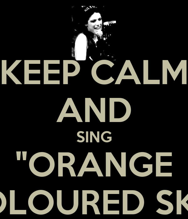 "KEEP CALM AND SING ""ORANGE COLOURED SKY"""