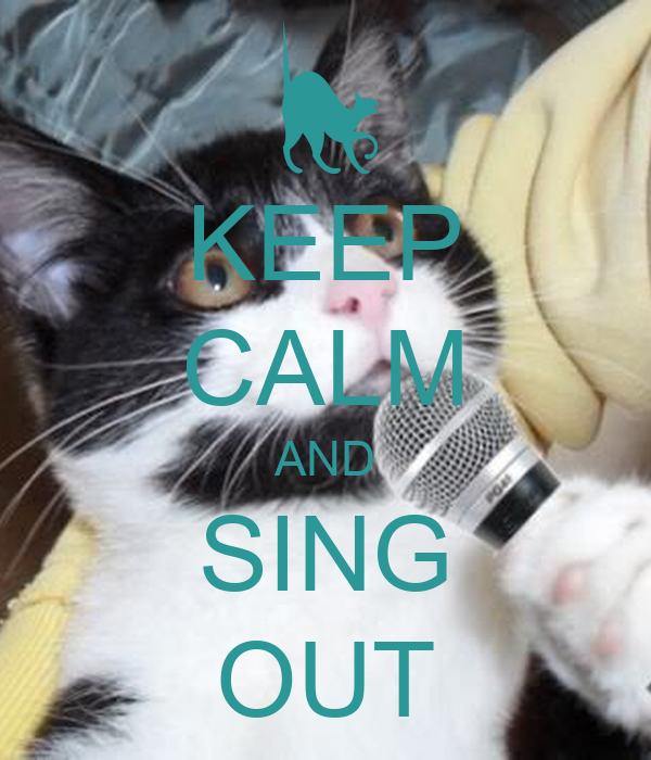 KEEP CALM AND SING OUT
