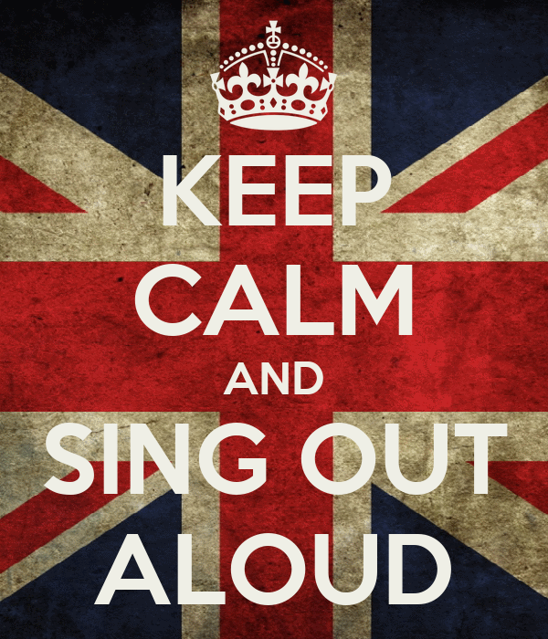 KEEP CALM AND SING OUT ALOUD