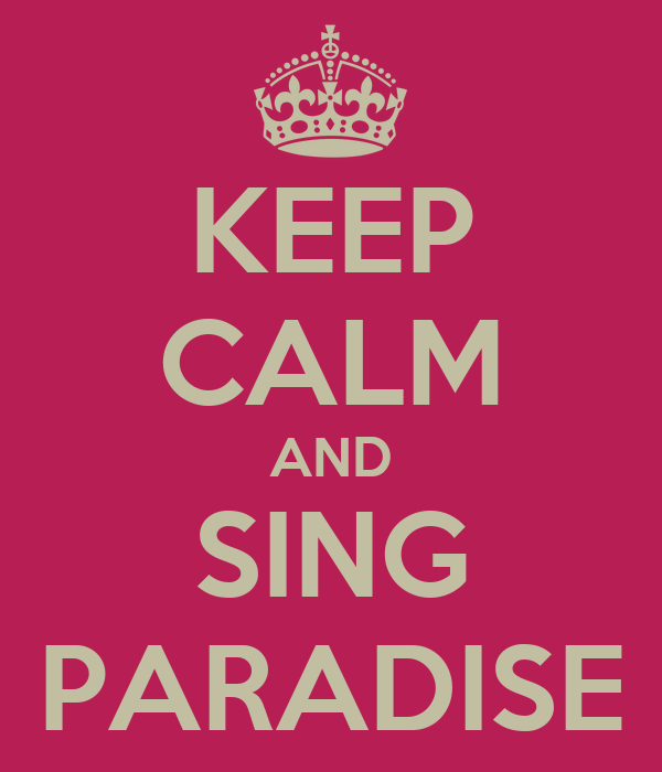 KEEP CALM AND SING PARADISE