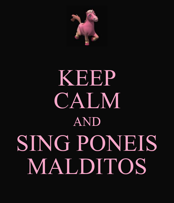 KEEP CALM AND SING PONEIS MALDITOS
