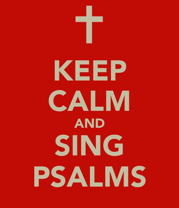 KEEP CALM AND SING PSALMS