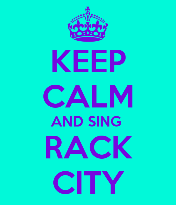 KEEP CALM AND SING   RACK  CITY