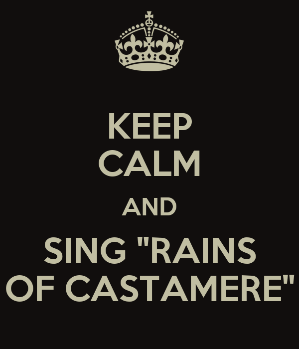 """KEEP CALM AND SING """"RAINS OF CASTAMERE"""""""