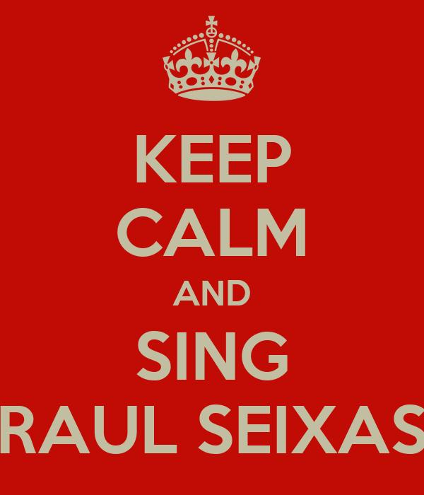 KEEP CALM AND SING RAUL SEIXAS