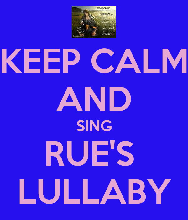 KEEP CALM AND SING RUE'S  LULLABY