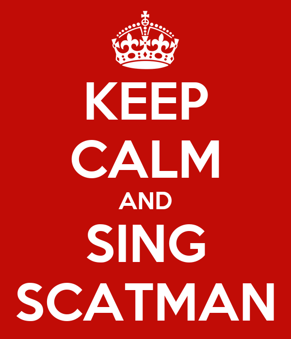 KEEP CALM AND SING SCATMAN