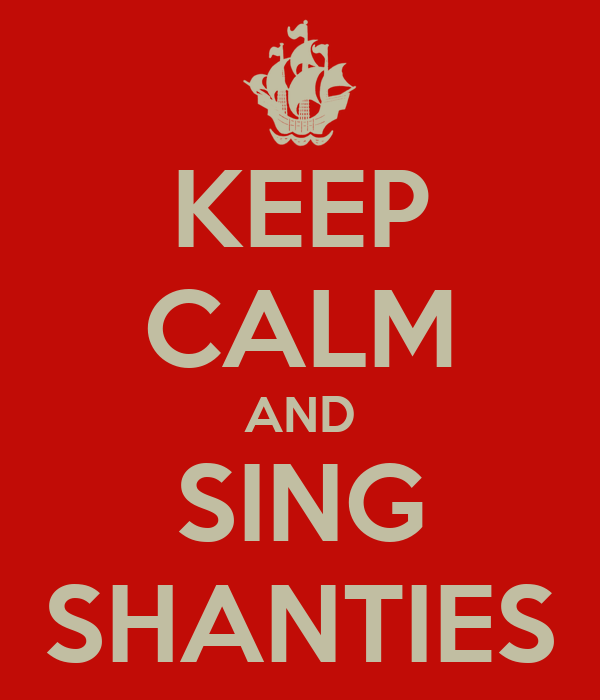 KEEP CALM AND SING SHANTIES