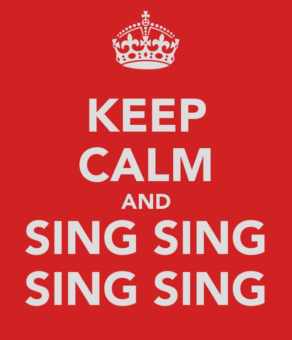 KEEP CALM AND SING SING SING SING